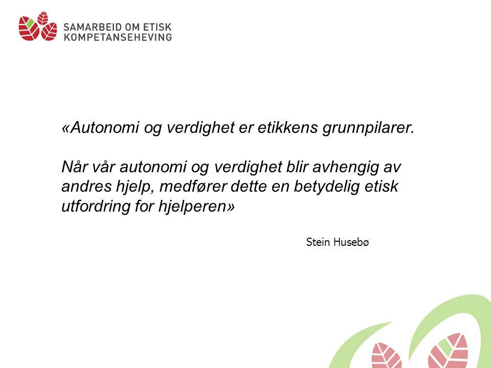 «Autonomi og verdighet er etikkens grunnpilarer. Når vår autonomi og verdighet blir avhengig av andres hjelp, medfører dette en betydelig etisk utford