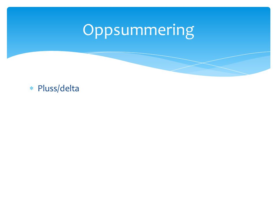  Pluss/delta Oppsummering