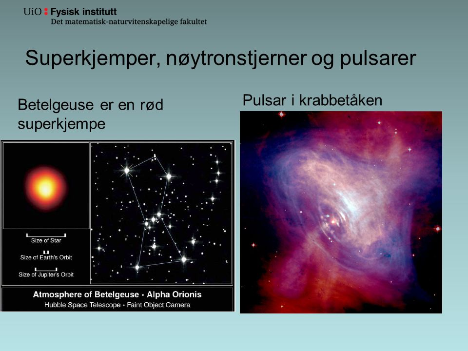 Superkjemper, nøytronstjerner og pulsarer Betelgeuse er en rød superkjempe Pulsar i krabbetåken
