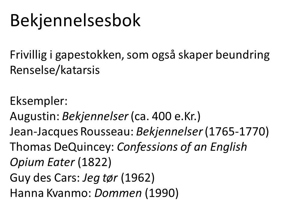 Bekjennelsesbok Frivillig i gapestokken, som også skaper beundring Renselse/katarsis Eksempler: Augustin: Bekjennelser (ca.