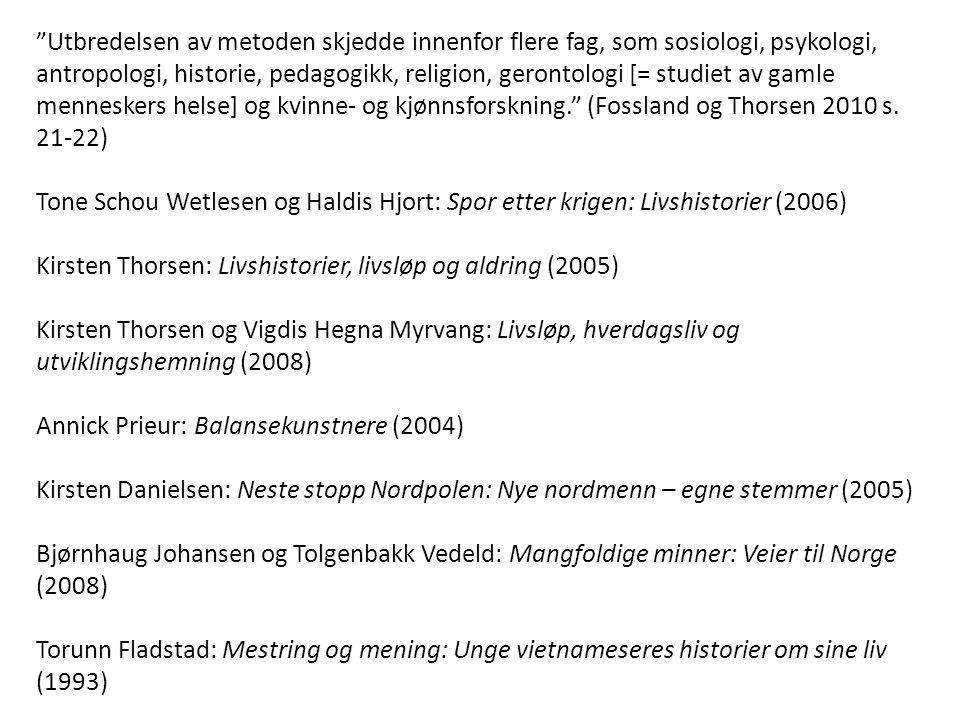 Utbredelsen av metoden skjedde innenfor flere fag, som sosiologi, psykologi, antropologi, historie, pedagogikk, religion, gerontologi [= studiet av gamle menneskers helse] og kvinne- og kjønnsforskning. (Fossland og Thorsen 2010 s.