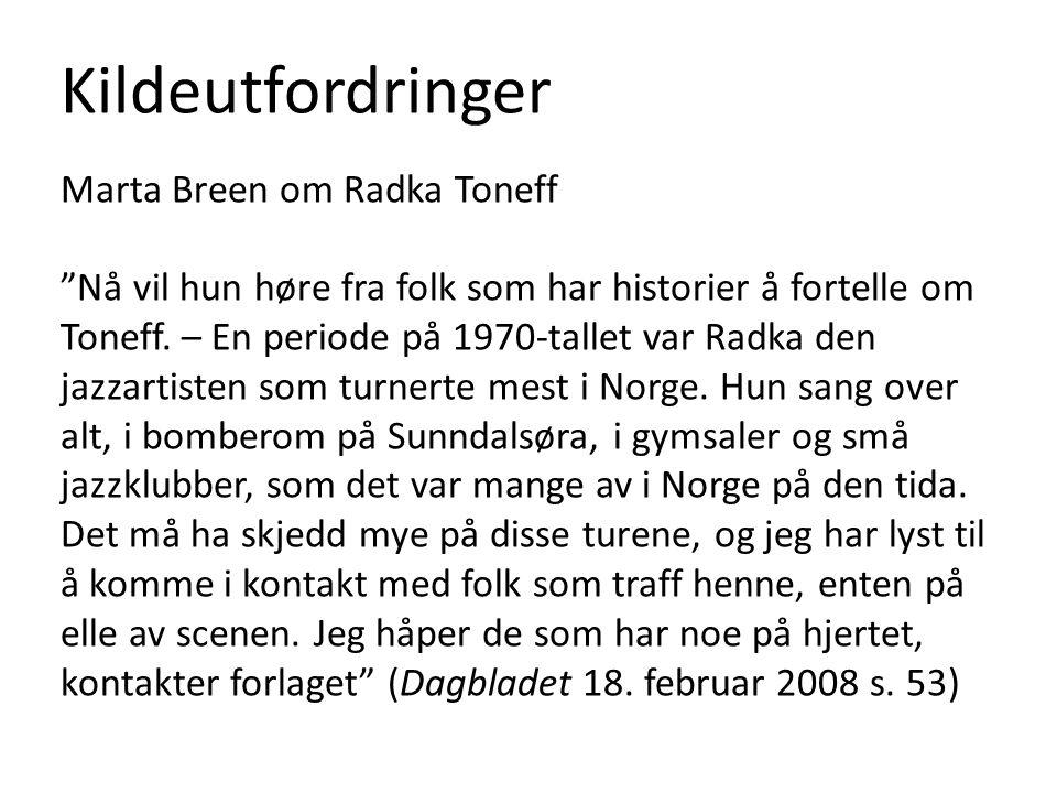 Kildeutfordringer Marta Breen om Radka Toneff Nå vil hun høre fra folk som har historier å fortelle om Toneff.