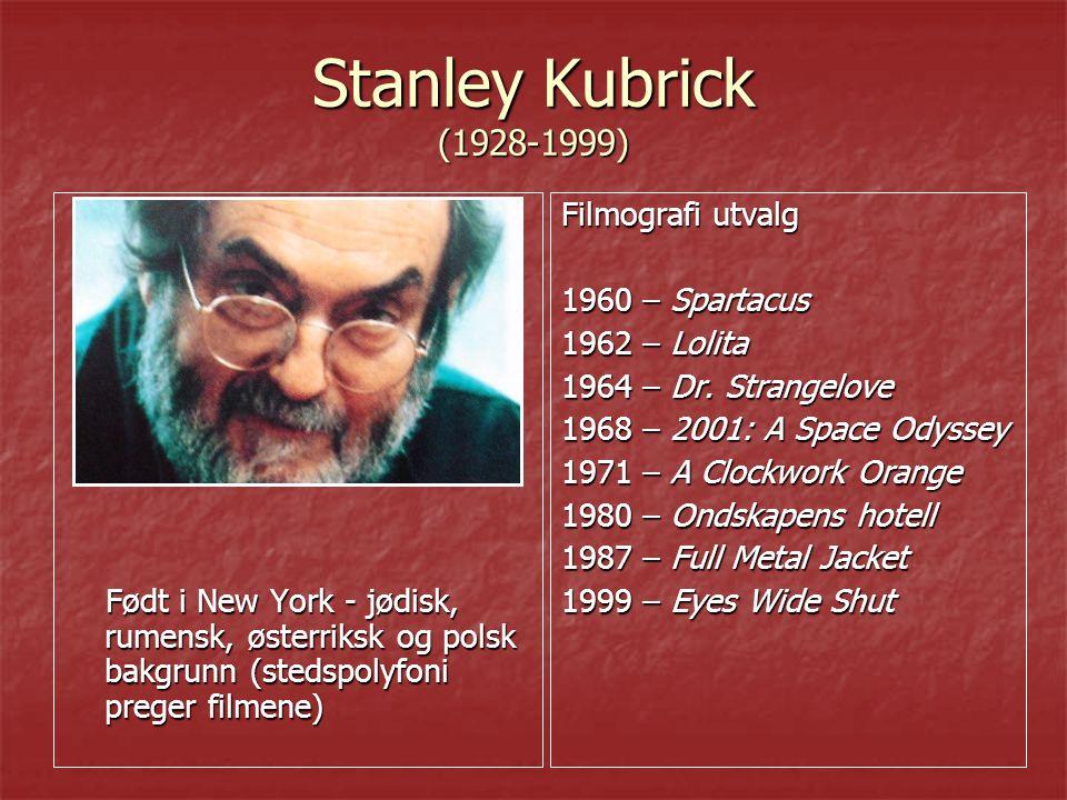 Kubrick som regissør Kan plasseres i en modernistisk, postklassisk og en postmodernistisk tradisjon Kan plasseres i en modernistisk, postklassisk og en postmodernistisk tradisjon De fleste filmene hans er adaptasjoner De fleste filmene hans er adaptasjoner Fortellingen ligger både i innhold og form Fortellingen ligger både i innhold og form Tematikk  dehumanisering  sivilisasjonskritikk Estetikk  Lange tagninger  Kamerakjøringer og bruk av steady-camera  Bruker nærbildet aktivt  Bruker klassisk musikk  Kontrast i lyd og bilde (bruker bevisst ulike stemninger for å markere avstand og ironi)
