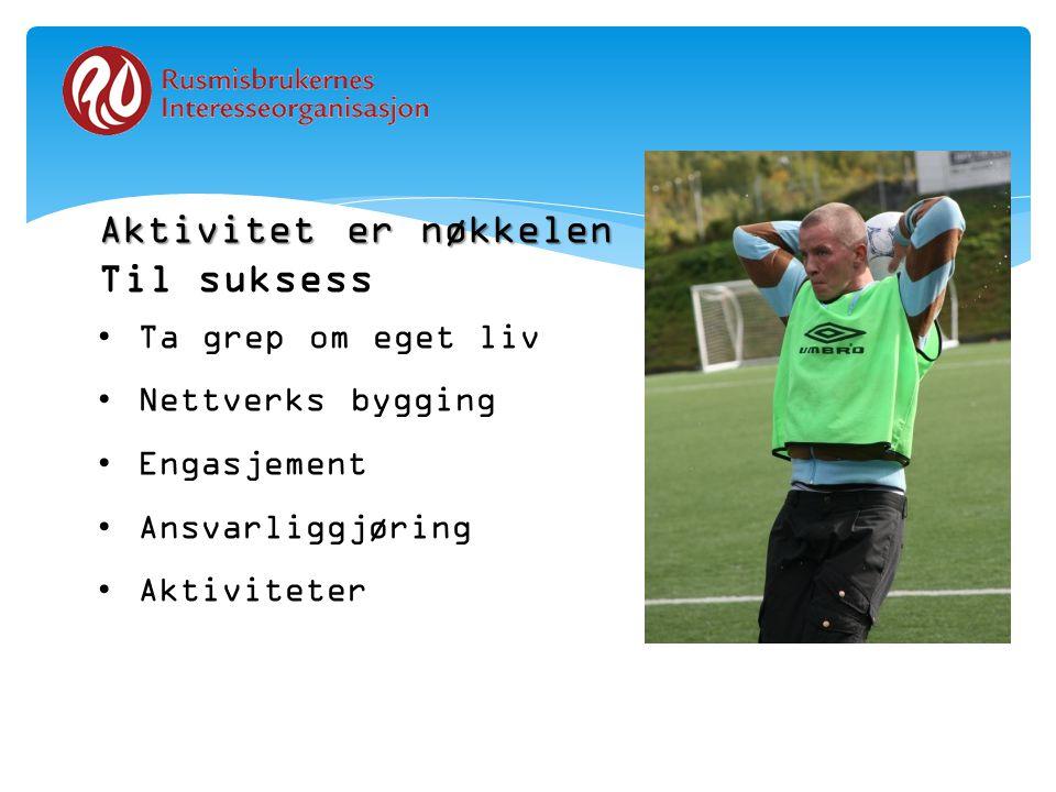Aktivitet er nøkkelen til suksess Til suksess •Ta grep om eget liv •Nettverks bygging •Engasjement •Ansvarliggjøring •Aktiviteter