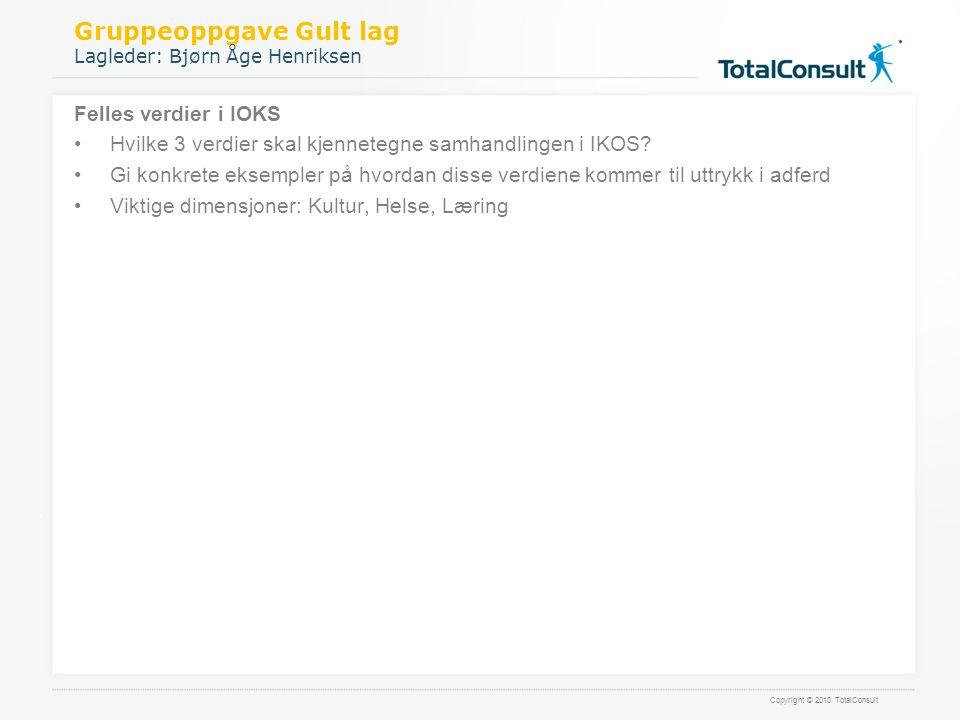 Copyright © 2010 TotalConsult Gruppeoppgave Gult lag Lagleder: Bjørn Åge Henriksen Felles verdier i IOKS •Hvilke 3 verdier skal kjennetegne samhandlin
