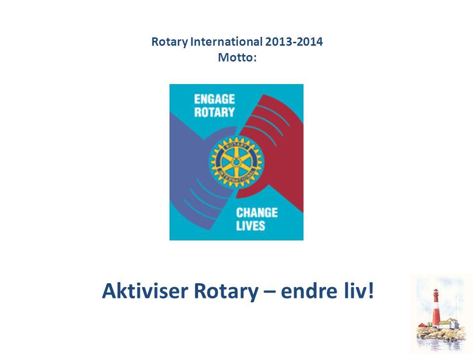 Rotary International 2013-2014 Motto: Aktiviser Rotary – endre liv!