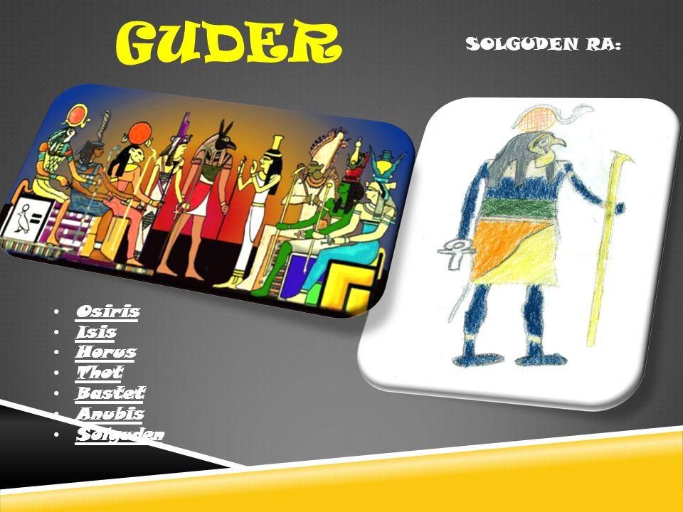 GUDER SOLGUDEN RA: • Osiris • Isis • Horus • Thot • Bastet • Anubis • Solguden