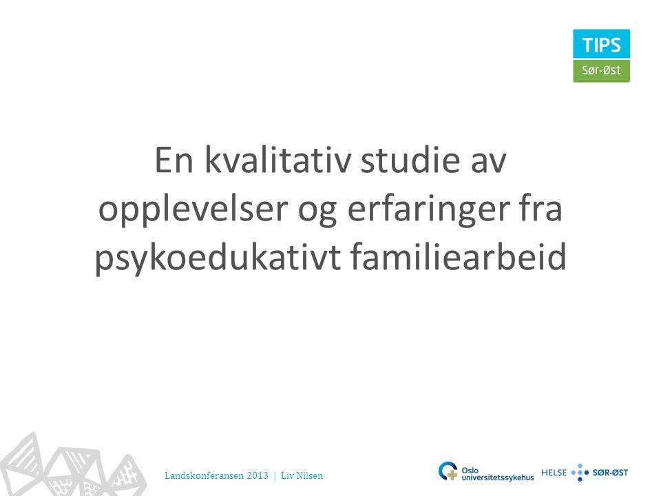 En kvalitativ studie av opplevelser og erfaringer fra psykoedukativt familiearbeid Landskonferansen 2013 | Liv Nilsen