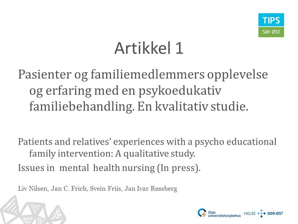 Artikkel 1 Pasienter og familiemedlemmers opplevelse og erfaring med en psykoedukativ familiebehandling. En kvalitativ studie. Patients and relatives'
