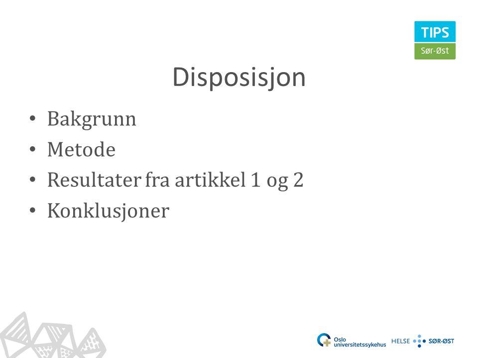 Disposisjon • Bakgrunn • Metode • Resultater fra artikkel 1 og 2 • Konklusjoner