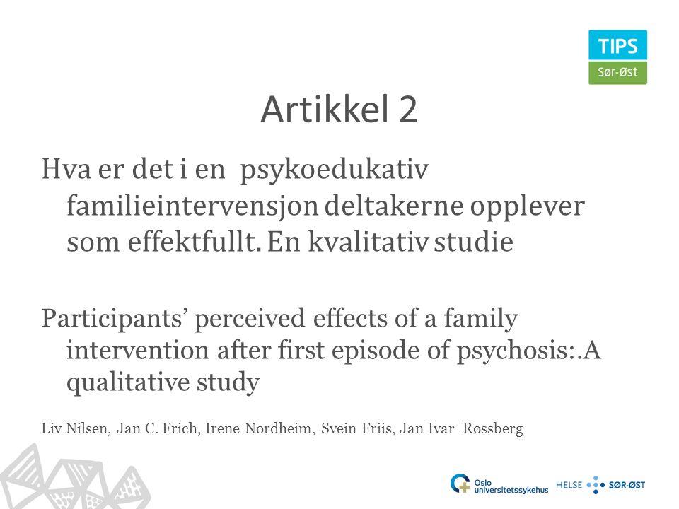 Artikkel 2 Hva er det i en psykoedukativ familieintervensjon deltakerne opplever som effektfullt. En kvalitativ studie Participants' perceived effects