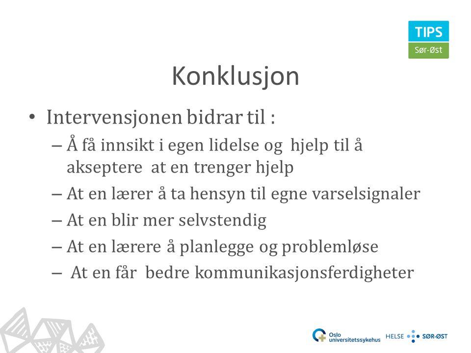 Konklusjon • Intervensjonen bidrar til : – Å få innsikt i egen lidelse og hjelp til å akseptere at en trenger hjelp – At en lærer å ta hensyn til egne