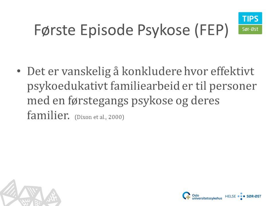 Første Episode Psykose (FEP) • Det er vanskelig å konkludere hvor effektivt psykoedukativt familiearbeid er til personer med en førstegangs psykose og