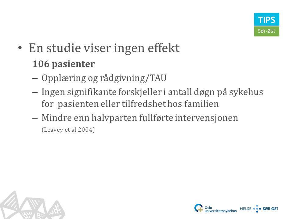 En kvalitative studie • En etnografisk studie innenfor det danske Opus prosjektet – Undersøker pasienters erfaring med å delta i en psykososial familieintervensjon • Pasientene opplevde ikke intervensjonen som nyttig • Beskriver at den er nyttig for foreldrene (Larsen et al 2004)