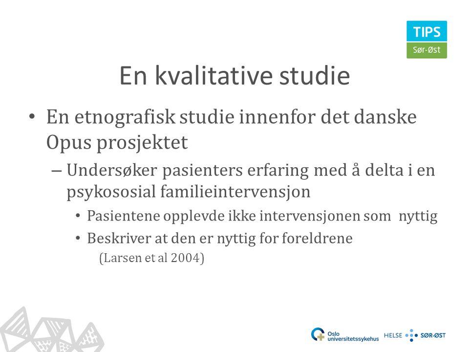 En kvalitative studie • En etnografisk studie innenfor det danske Opus prosjektet – Undersøker pasienters erfaring med å delta i en psykososial famili