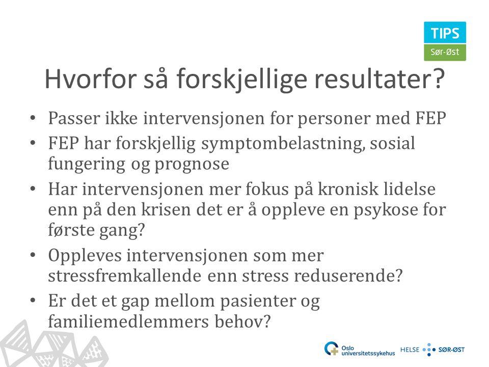 Hvorfor så forskjellige resultater? • Passer ikke intervensjonen for personer med FEP • FEP har forskjellig symptombelastning, sosial fungering og pro