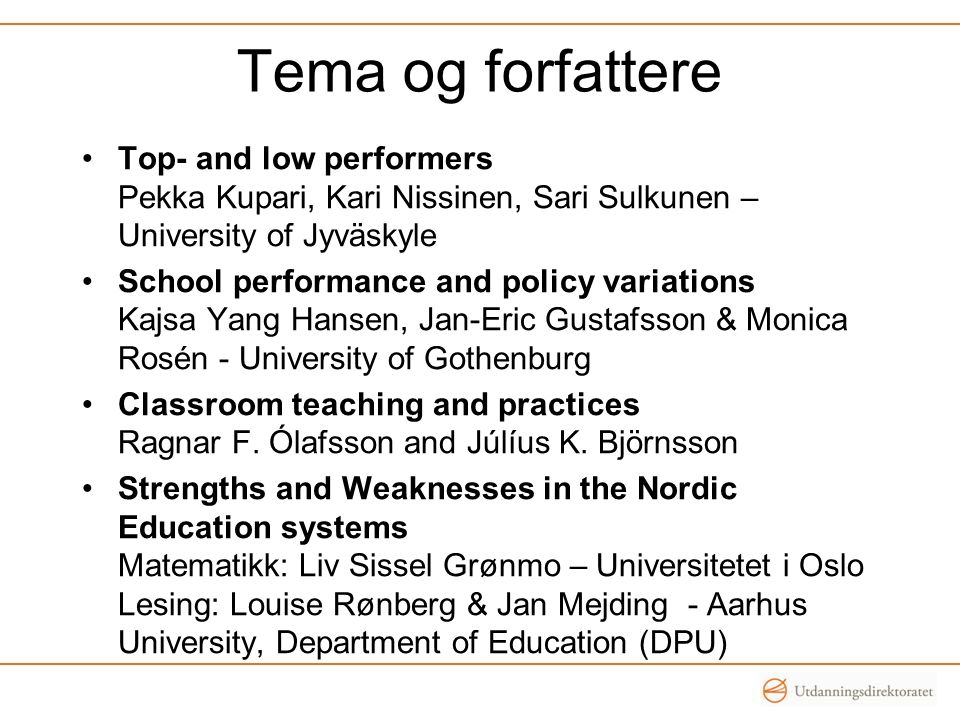 Tema og forfattere •Top- and low performers Pekka Kupari, Kari Nissinen, Sari Sulkunen – University of Jyväskyle •School performance and policy variat
