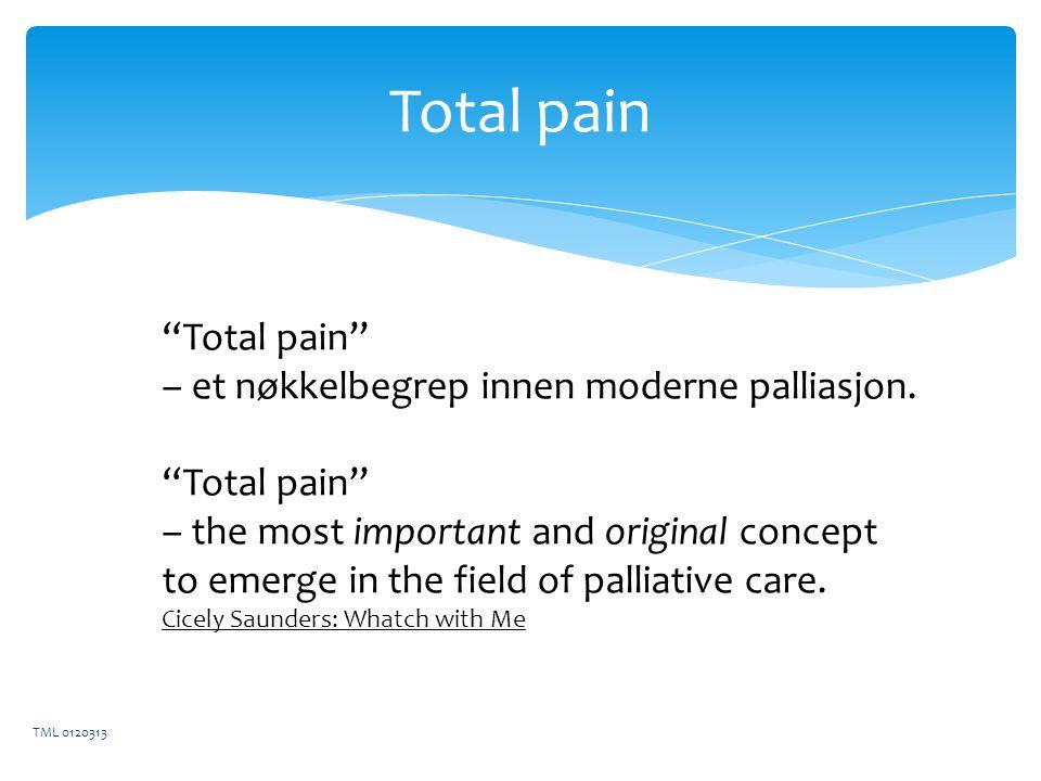 Total pain TML 0120313 Total pain – et nøkkelbegrep innen moderne palliasjon.