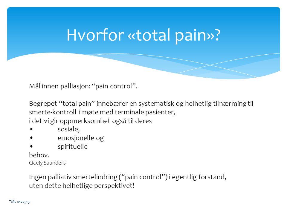 Hvorfor «total pain».TML 0120313 Mål innen palliasjon: pain control .