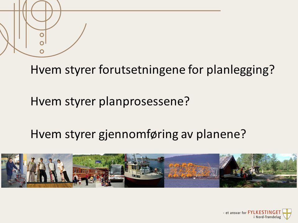Hvem styrer forutsetningene for planlegging? Hvem styrer planprosessene? Hvem styrer gjennomføring av planene?