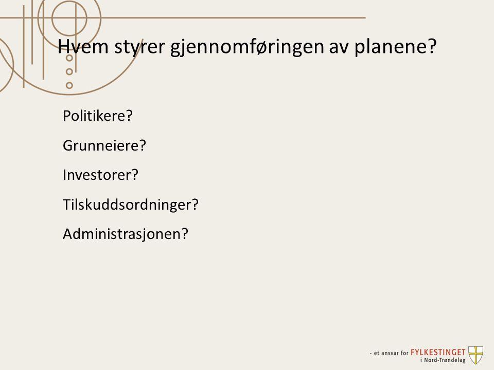 Hvem styrer gjennomføringen av planene? Politikere? Grunneiere? Investorer? Tilskuddsordninger? Administrasjonen?