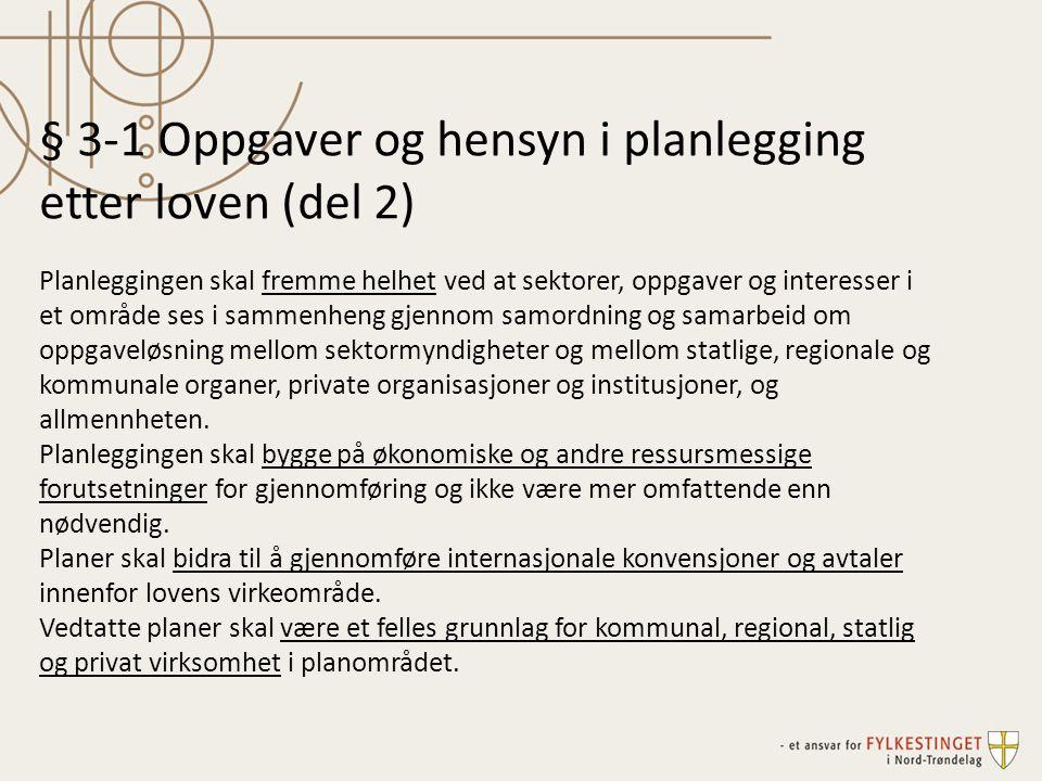 § 3-1 Oppgaver og hensyn i planlegging etter loven (del 2) Planleggingen skal fremme helhet ved at sektorer, oppgaver og interesser i et område ses i