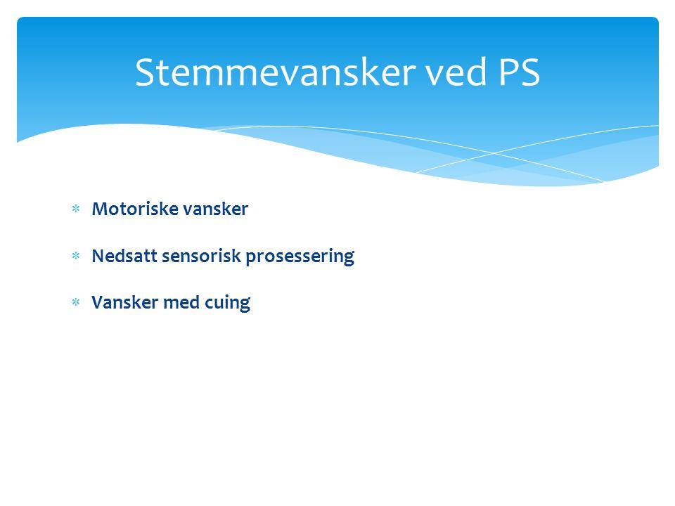  Motoriske vansker  Nedsatt sensorisk prosessering  Vansker med cuing Stemmevansker ved PS