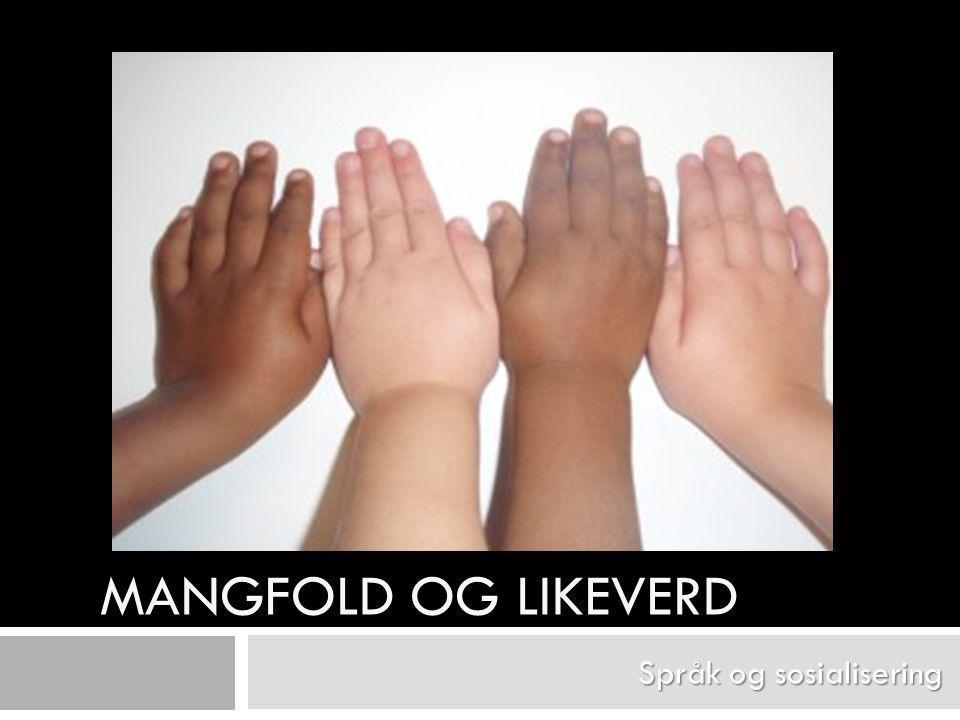 MANGFOLD OG LIKEVERD Språk og sosialisering