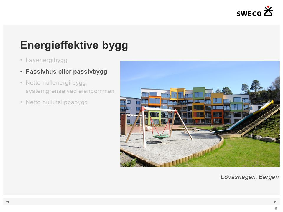 ◄ ► Omsorgsbygg, Oslo 26 Skal fase ut all oljefyring innen utgangen av 2011 40 av byggene tilkobles fjernvarme Luft/vann varmepumpe vil bli vurdert i bygg med stort tappevannsbehov Kriterié er LCC beregning