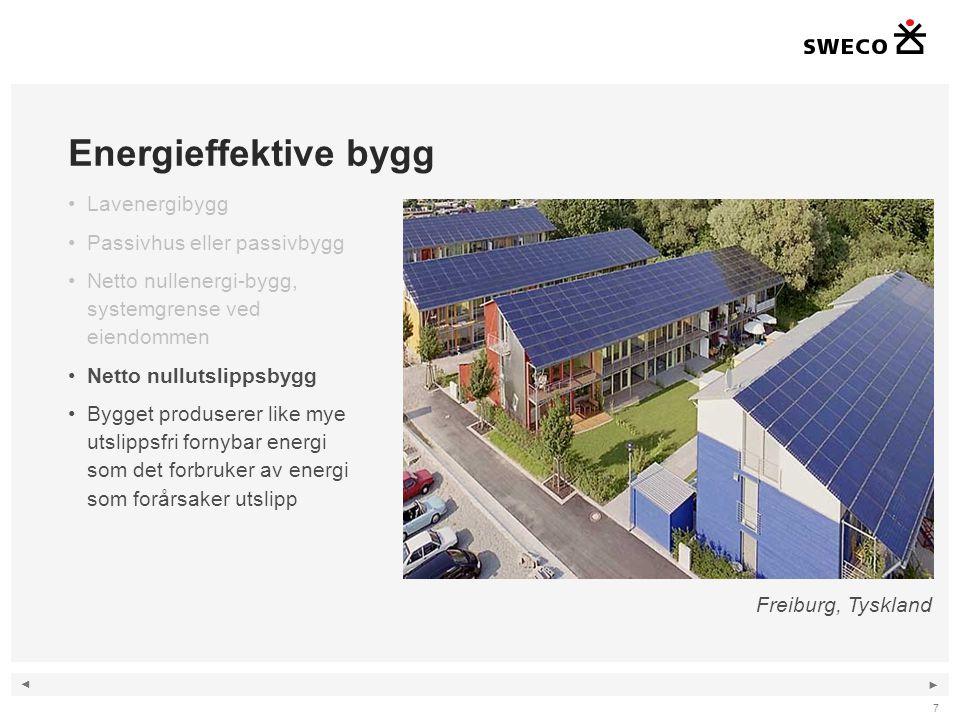 ◄ ► 7 Energieffektive bygg •Lavenergibygg •Passivhus eller passivbygg •Netto nullenergi-bygg, systemgrense ved eiendommen •Netto nullutslippsbygg •Bygget produserer like mye utslippsfri fornybar energi som det forbruker av energi som forårsaker utslipp Freiburg, Tyskland