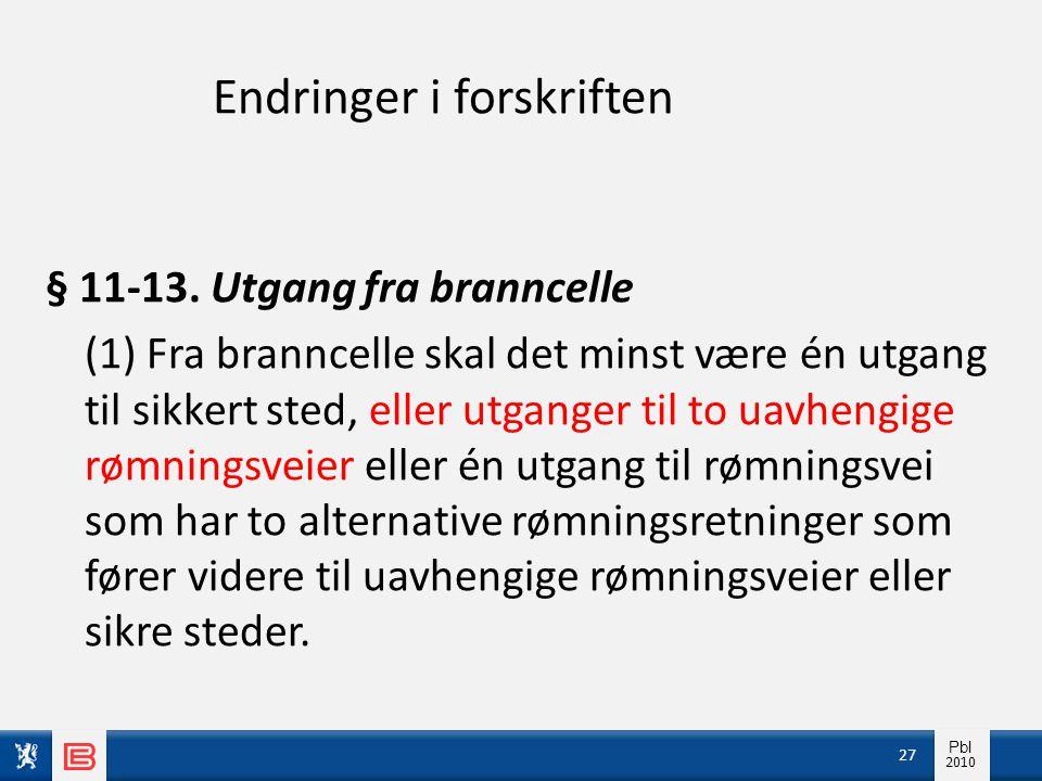 Info pbl 2010 Pbl 2010 Endringer i forskriften § 11-13. Utgang fra branncelle (1) Fra branncelle skal det minst være én utgang til sikkert sted, eller