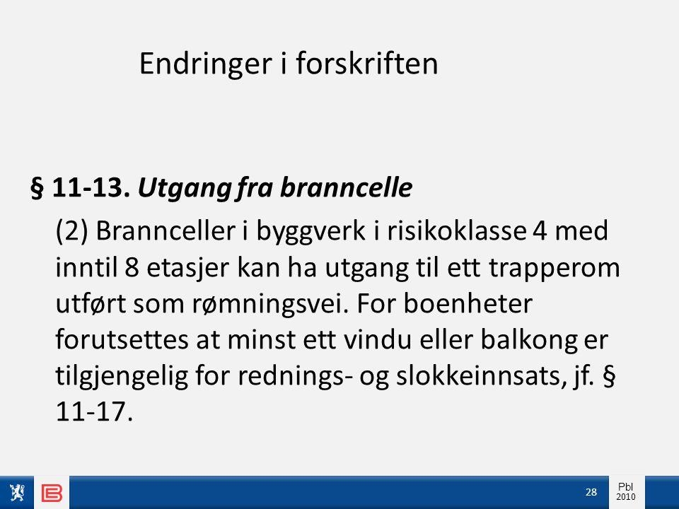 Info pbl 2010 Pbl 2010 Endringer i forskriften § 11-13. Utgang fra branncelle (2) Brannceller i byggverk i risikoklasse 4 med inntil 8 etasjer kan ha