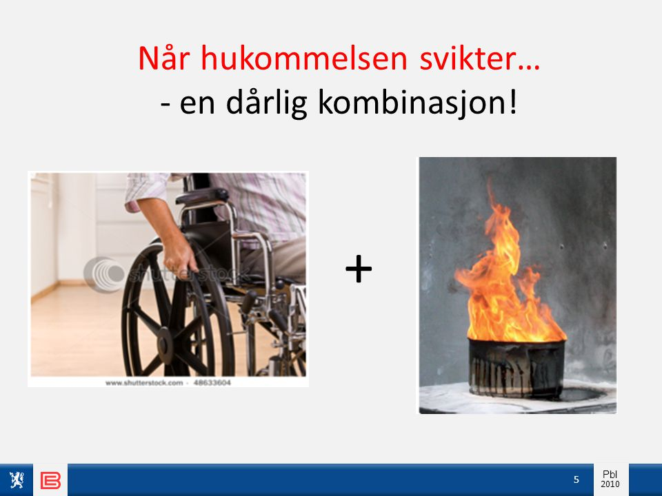 Info pbl 2010 Pbl 2010 Når hukommelsen svikter… - en dårlig kombinasjon! 5 +
