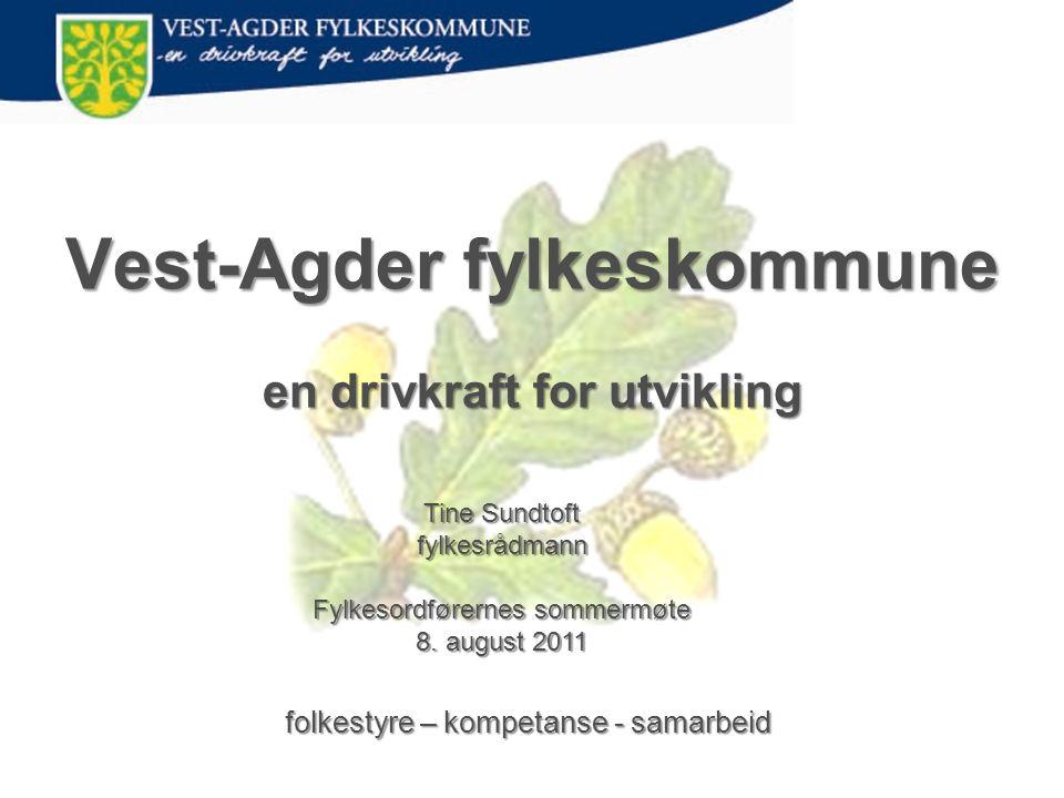 Vest-Agder fylkeskommune en drivkraft for utvikling folkestyre – kompetanse - samarbeid Tine Sundtoft fylkesrådmann Fylkesordførernes sommermøte 8.