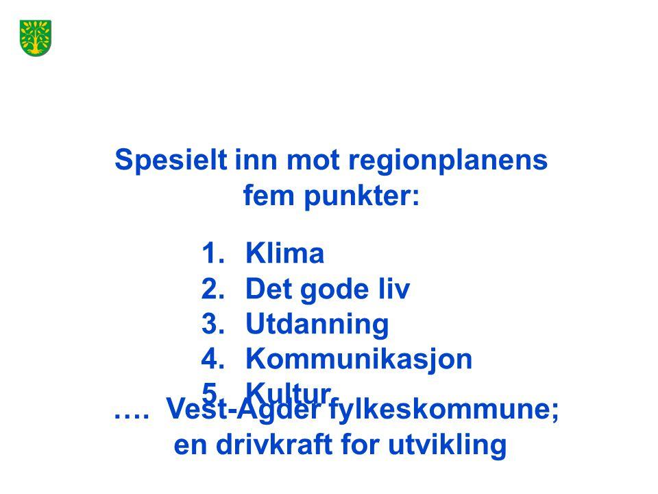 …. Vest-Agder fylkeskommune; en drivkraft for utvikling Spesielt inn mot regionplanens fem punkter: 1.Klima 2.Det gode liv 3.Utdanning 4.Kommunikasjon