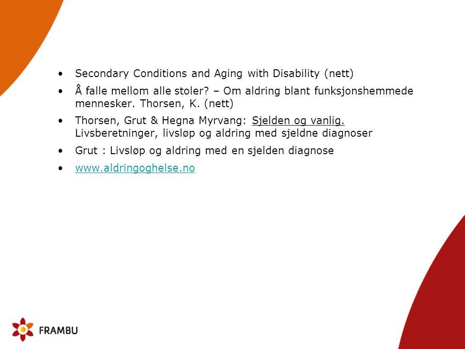 •Secondary Conditions and Aging with Disability (nett) •Å falle mellom alle stoler? – Om aldring blant funksjonshemmede mennesker. Thorsen, K. (nett)