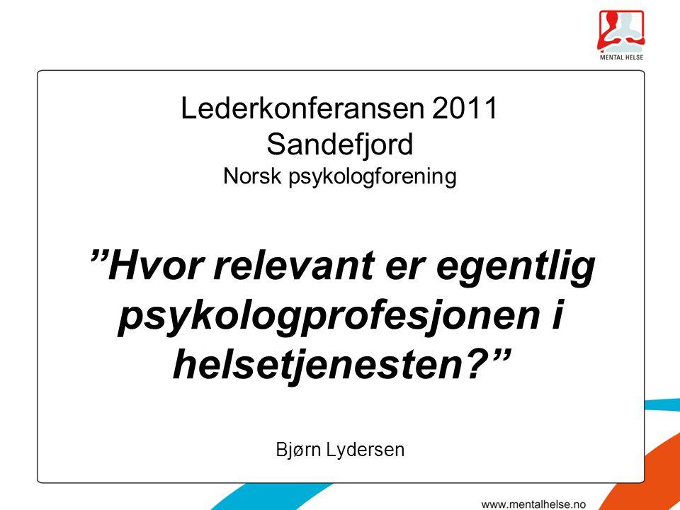 """Lederkonferansen 2011 Sandefjord Norsk psykologforening """"Hvor relevant er egentlig psykologprofesjonen i helsetjenesten?"""" Bjørn Lydersen"""
