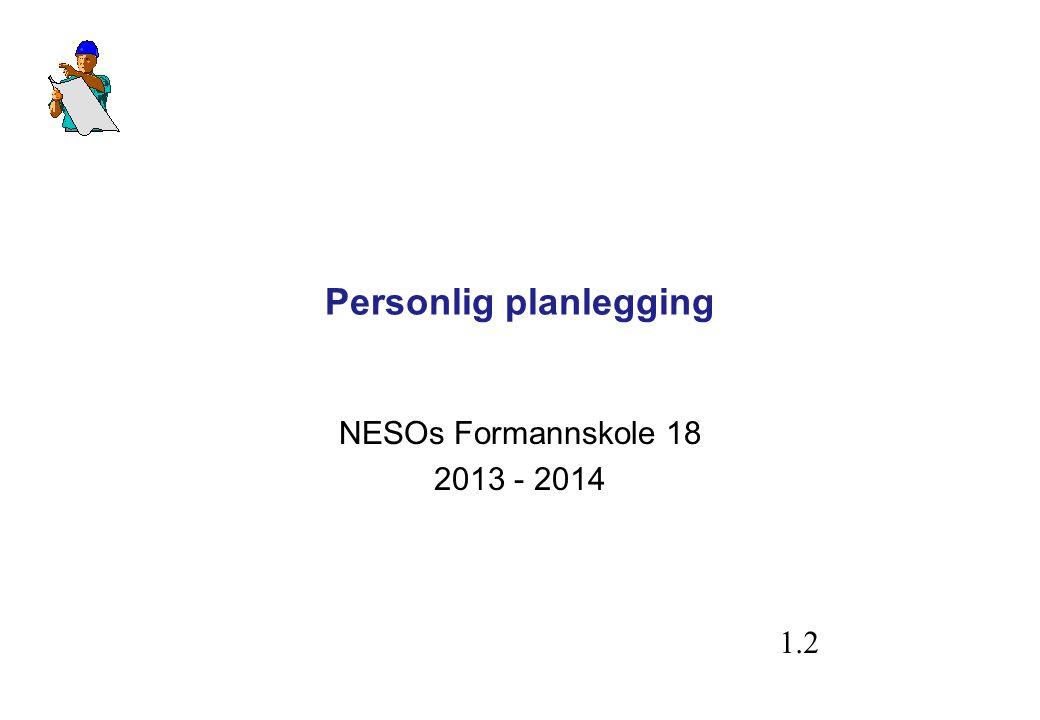 Personlig planlegging NESOs Formannskole 18 2013 - 2014 1.2