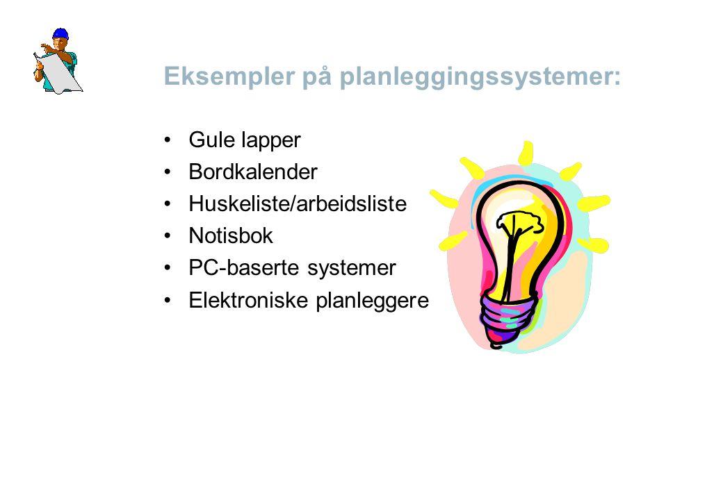 Eksempler på planleggingssystemer: •Gule lapper •Bordkalender •Huskeliste/arbeidsliste •Notisbok •PC-baserte systemer •Elektroniske planleggere