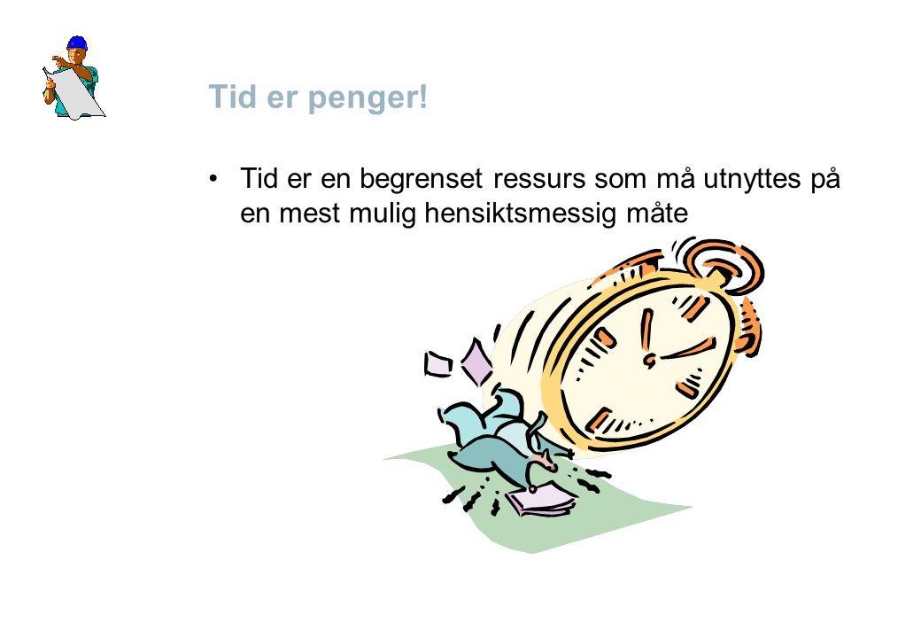 Tid er penger! •Tid er en begrenset ressurs som må utnyttes på en mest mulig hensiktsmessig måte