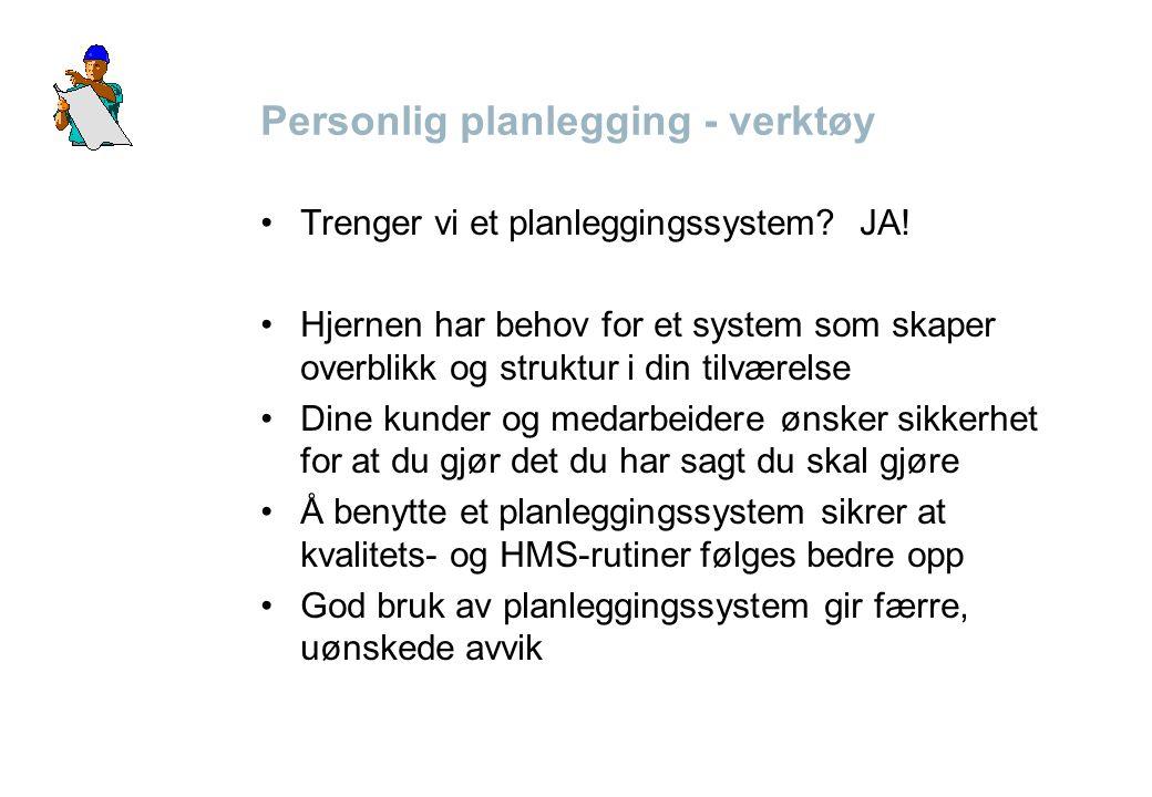 Personlig planlegging - verktøy •Trenger vi et planleggingssystem? JA! •Hjernen har behov for et system som skaper overblikk og struktur i din tilvære