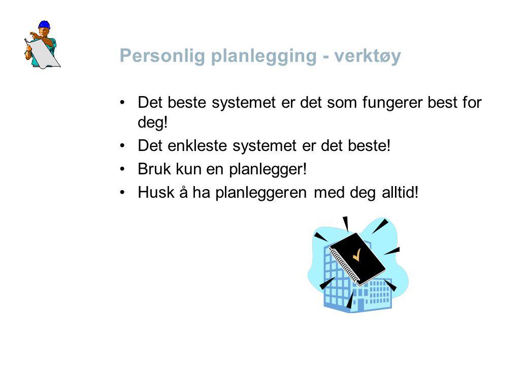 Personlig planlegging - verktøy •Det beste systemet er det som fungerer best for deg! •Det enkleste systemet er det beste! •Bruk kun en planlegger! •H