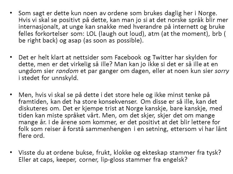 • Som sagt er dette kun noen av ordene som brukes daglig her i Norge. Hvis vi skal se positivt på dette, kan man jo si at det norske språk blir mer in