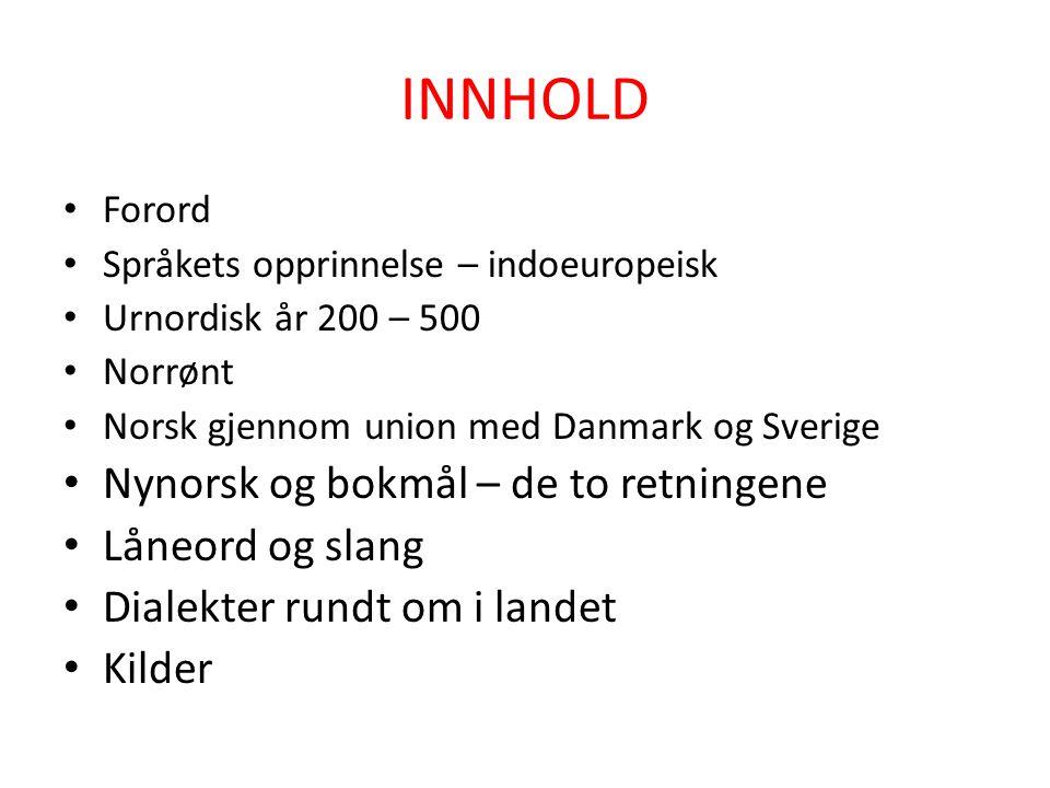 INNHOLD • Forord • Språkets opprinnelse – indoeuropeisk • Urnordisk år 200 – 500 • Norrønt • Norsk gjennom union med Danmark og Sverige • Nynorsk og b