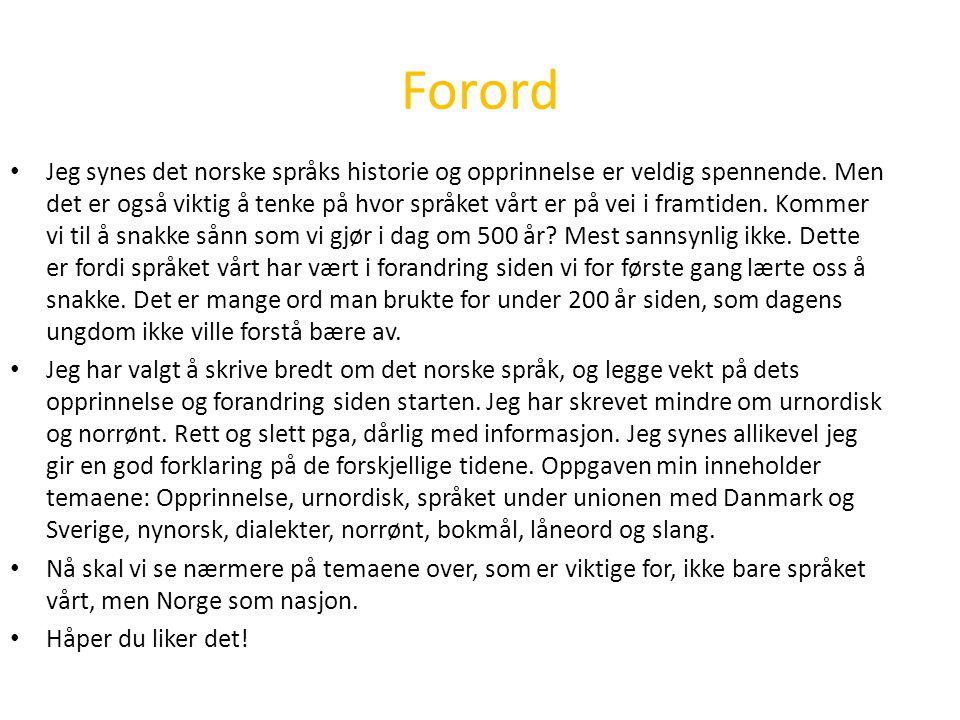 Forord • Jeg synes det norske språks historie og opprinnelse er veldig spennende. Men det er også viktig å tenke på hvor språket vårt er på vei i fram
