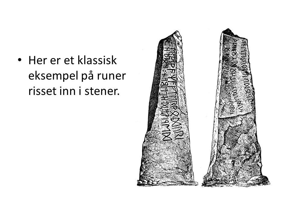 • Her er et klassisk eksempel på runer risset inn i stener.
