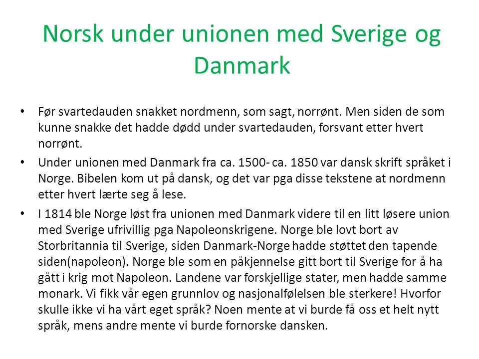 Norsk under unionen med Sverige og Danmark • Før svartedauden snakket nordmenn, som sagt, norrønt. Men siden de som kunne snakke det hadde dødd under