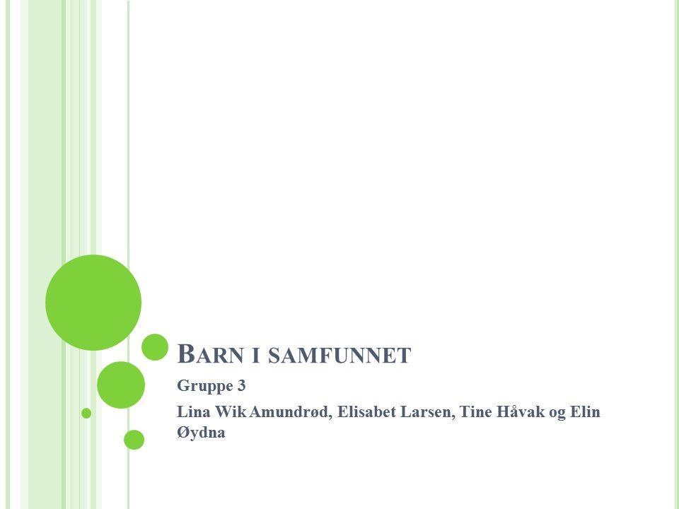 B ARN I SAMFUNNET Gruppe 3 Lina Wik Amundrød, Elisabet Larsen, Tine Håvak og Elin Øydna