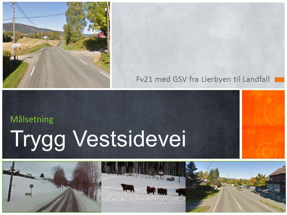 Fv21 med GSV fra Lierbyen til Landfall Målsetning Trygg Vestsidevei