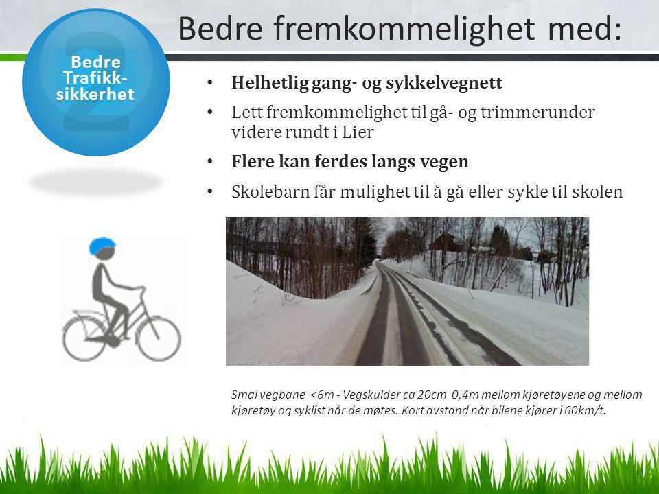 Bedre fremkommelighet med: • Helhetlig gang- og sykkelvegnett • Lett fremkommelighet til gå- og trimmerunder videre rundt i Lier • Flere kan ferdes la